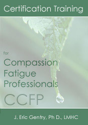 Certification Training for Compassion Fatigue Professionals (CCFP)