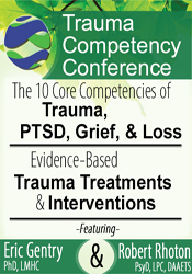 2-Day: Trauma Competency Conference: The 10 Core Competencies of Trauma, PTSD, Grief & Loss AND Evidence-Based Trauma Treatments & Interventions