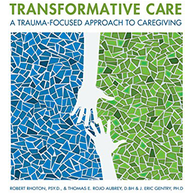 The Transformative Power Of Trauma >> Transformative Care A Trauma Focused Approach To Caregiving Kindle